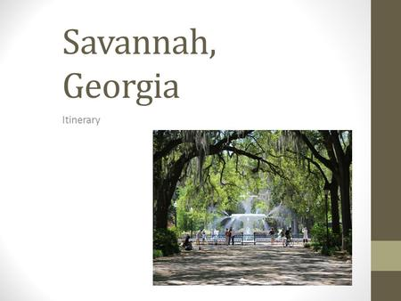 Savannah, Georgia Itinerary. Savannah, Georgia Total Budget I have $5,000 to plan my dream vacation to any place in America. I chose Savannah, Georgia.