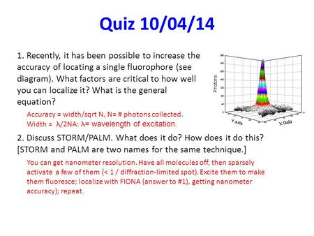 Quiz 10/04/14 1. Recently, it has been possible to increase the accuracy of locating a single fluorophore (see diagram). What factors are critical to how.