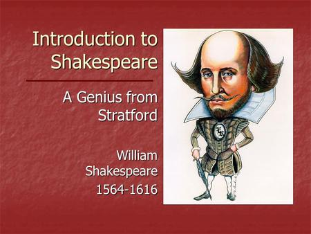 Introduction to Shakespeare A Genius from Stratford William Shakespeare 1564-1616.