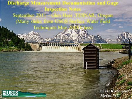 Discharge Measurement Documentation and Gage Inspection Notes September 2011 – Glen Hess,TESNAR, Oregon (Many slides from USGS Surface Water Field Techniques.