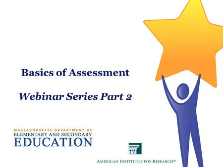Basics of Assessment Webinar Series Part 2. Logistics  Q&A  Type your questions into the Chat box on the lower right-hand corner of the screen  Recording.