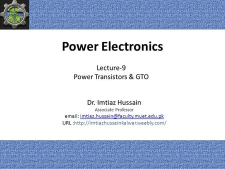 Power Electronics Lecture-9 Power Transistors & GTO Dr. Imtiaz Hussain