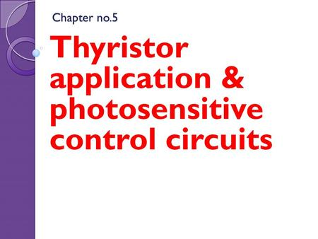 Thyristor application & photosensitive control circuits