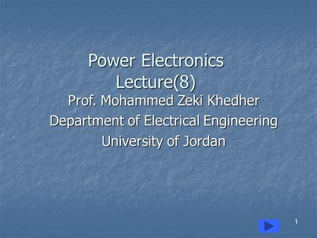 Power Electronics Lecture(8) Prof. Mohammed Zeki Khedher Department of Electrical Engineering University of Jordan 1.