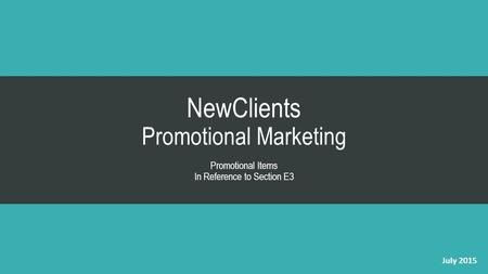 NewClients Promotional Marketing Promotional Items In Reference to Section E3 July 2015.