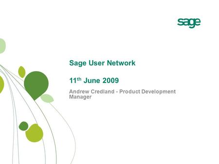 Sage User Network 11 th June 2009 Andrew Credland - Product Development Manager.