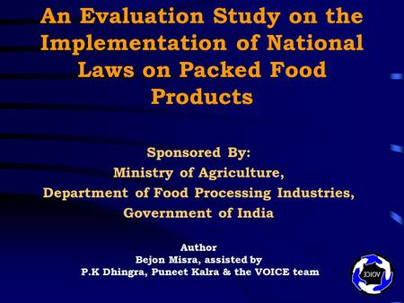 An Evaluation Study on the Implementation of National Laws on Packed Food Products Sponsored By: Ministry of Agriculture, Department of Food Processing.