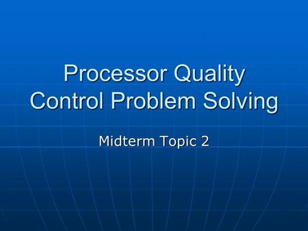 Processor Quality Control Problem Solving Midterm Topic 2.