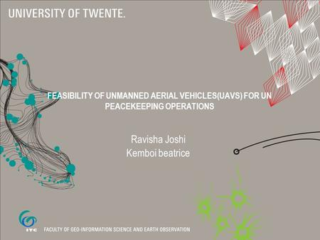 FEASIBILITY OF UNMANNED AERIAL VEHICLES(UAVS) FOR UN PEACEKEEPING OPERATIONS Ravisha Joshi Kemboi beatrice.