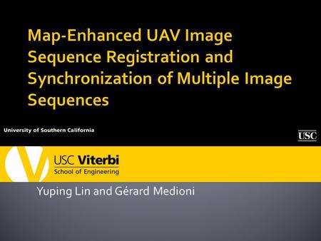 Yuping Lin and Gérard Medioni.  Introduction  Method  Register UAV streams to a global reference image ▪ Consecutive UAV image registration ▪ UAV to.