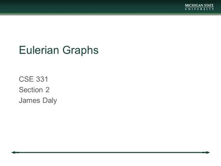 Eulerian Graphs CSE 331 Section 2 James Daly. Reminders Project 3 is out Covers graphs Due Friday.