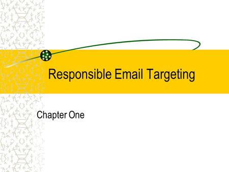 Responsible Email Targeting Chapter One. Content from The Essential Guide to Web Strategy for Entrepreneurs unless otherwise noted Chapter One Opt-in.