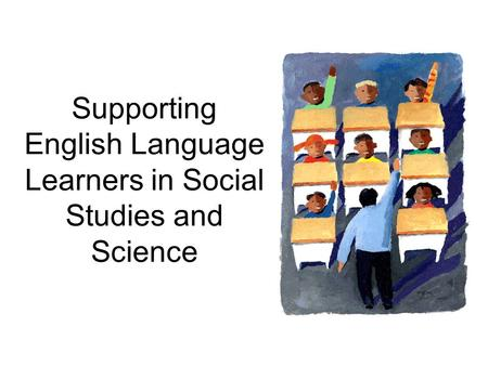 Supporting English Language Learners in Social Studies and Science.