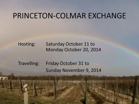 PRINCETON-COLMAR EXCHANGE Hosting: Saturday October 11 to Monday October 20, 2014 Travelling: Friday October 31 to Sunday November 9, 2014.