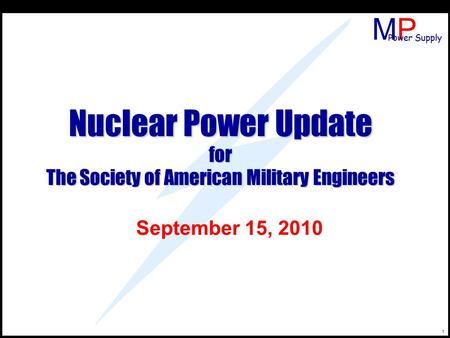 MPMP Power Supply 1 Nuclear Power Update for The Society of American Military Engineers September 15, 2010.
