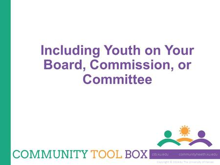 Copyright © 2014 by The University of Kansas Including Youth on Your Board, Commission, or Committee.