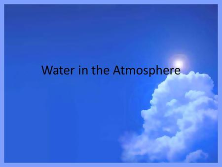 Water in the Atmosphere. Characteristics of Water Water is unique because it is commonly found in 3 states of matter The form commonly found in the atmosphere.