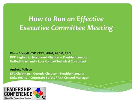 How to Run an Effective Executive Committee Meeting  Diana Stegall, CSP, CFPS, ARM, ALCM, CPCU  RVP Region 5 - Northwest Chapter – President 2013-14.