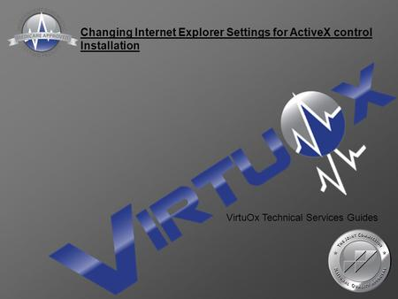 Changing Internet Explorer Settings for ActiveX control Installation VirtuOx Technical Services Guides.