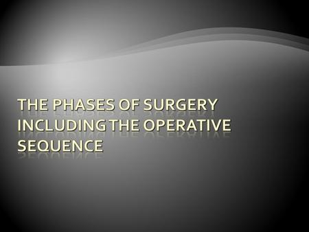  Requires a working knowledge of the sequential steps for a specific surgical procedure based upon four concepts:  Approach  Procedure  Possible.