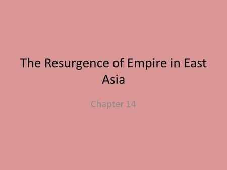 The Resurgence of Empire in East Asia Chapter 14.