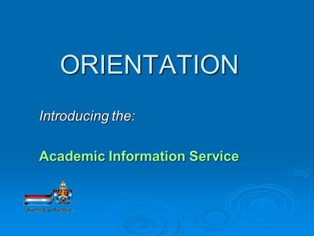 ORIENTATION Introducing the: Academic Information Service.