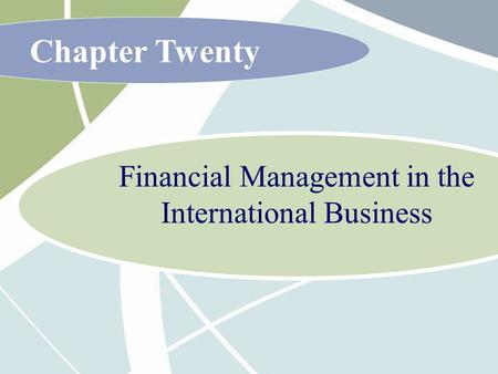 Chapter Twenty Financial Management in the International Business.