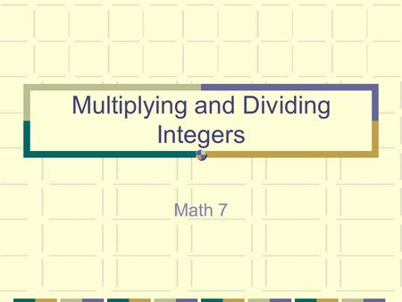 Multiplying and Dividing Integers Math 7 Multiplying Integers Multiply like normal (ignoring signs) Look at the signs: If the signs are the same (both.