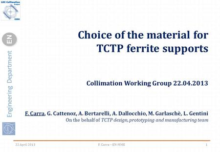 Engineering Department ENEN Choice of the material for TCTP ferrite supports Collimation Working Group 22.04.2013 F. Carra, G. Cattenoz, A. Bertarelli,