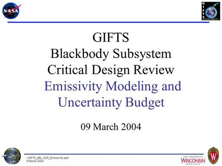 9 March 2004 GIFTS Blackbody Subsystem Critical Design Review Emissivity Modeling and Uncertainty Budget 09 March 2004.