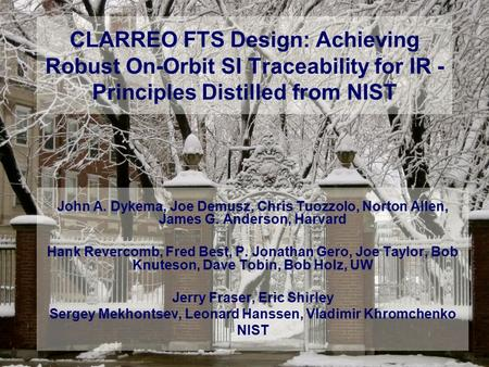 CLARREO FTS Design: Achieving Robust On-Orbit SI Traceability for IR - Principles Distilled from NIST John A. Dykema, Joe Demusz, Chris Tuozzolo, Norton.
