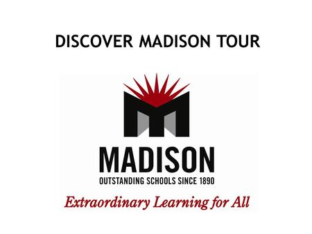 DISCOVER MADISON TOUR. Set Date – October 24, 2014 – 9am - Noon Meet with all Elementary Principals Update Spreadsheet of Preschools Inform/Invite Governing.