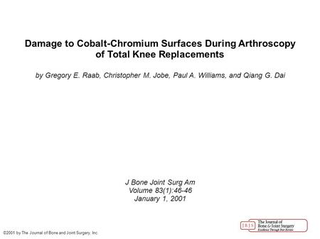 Damage to Cobalt-Chromium Surfaces During Arthroscopy of Total Knee Replacements by Gregory E. Raab, Christopher M. Jobe, Paul A. Williams, and Qiang G.