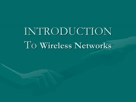 INTRODUCTION To Wireless Networks. Wireless Comes of Age Guglielmo Marconi invented the wireless telegraph in 1896Guglielmo Marconi invented the wireless.