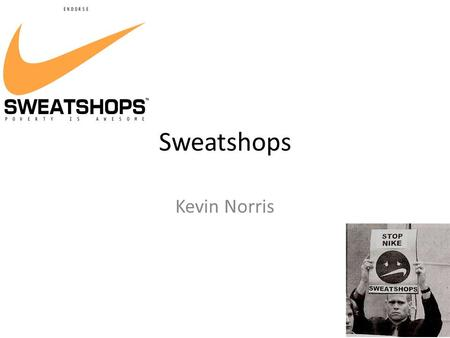 Sweatshops Kevin Norris. About Nike Sweatshops Nike Inc. has been accused of having a history of using sweatshops a working environment considered by.
