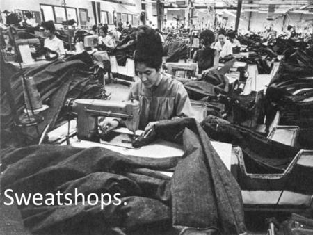 Sweatshops Sweatshops.. In Australia, there are 300,000 people making clothes for our major retailers, designers and suppliers of school uniforms, who.