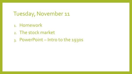 Tuesday, November 11 1. Homework 2. The stock market 3. PowerPoint – Intro to the 1930s.