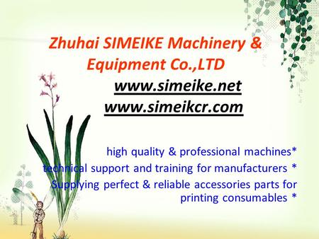 Zhuhai SIMEIKE Machinery & Equipment Co.,LTD www.simeike.net www.simeikcr.com high quality & professional machines* technical support and training for.