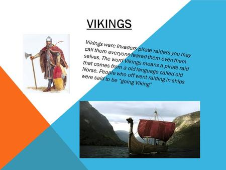 VIKINGS Vikings were invaders pirate raiders you may call them everyone feared them even them selves. The word Vikings means a pirate raid that comes from.