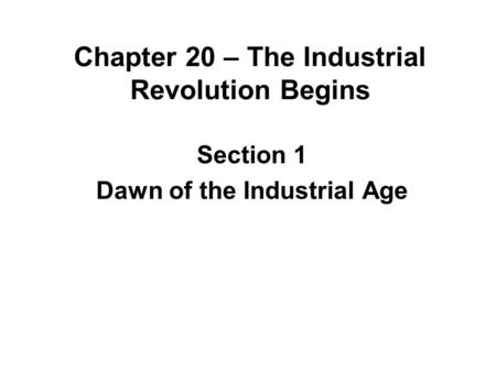 Chapter 20 – The Industrial Revolution Begins