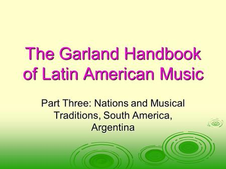 The Garland Handbook of Latin American Music Part Three: Nations and Musical Traditions, South America, Argentina.
