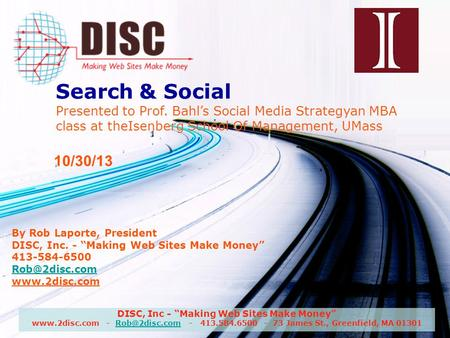 "DISC, Inc - ""Making Web Sites Make Money""  - - 413.584.6500 - 73 James St., Greenfield, MA Search & Social."
