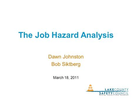 The Job Hazard Analysis Dawn Johnston Bob Siktberg March 18, 2011.
