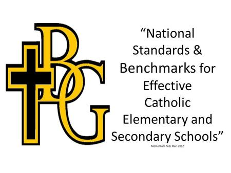 """National Standards & Benchmarks for Effective Catholic Elementary and Secondary Schools"" Momentum Feb/ Mar. 2012."