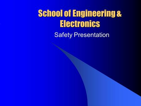 School of Engineering & Electronics Safety Presentation.