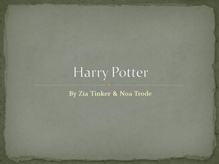 By Zia Tinker & Noa Trode The Harry Potter series is made of 7 books: 1. Harry Potter and The sorcerers Stone 2. Harry Potter and the Chamber of Secrets'