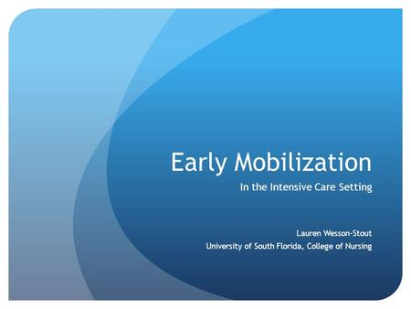 Early Mobilization In the Intensive Care Setting Lauren Wesson-Stout