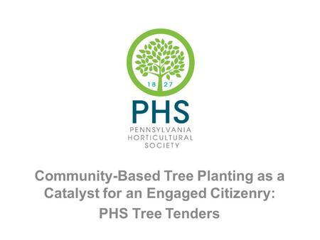 Community-Based Tree Planting as a Catalyst for an Engaged Citizenry: PHS Tree Tenders.