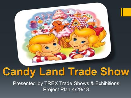 Presented by TREX Trade Shows & Exhibitions Project Plan 4/29/13.