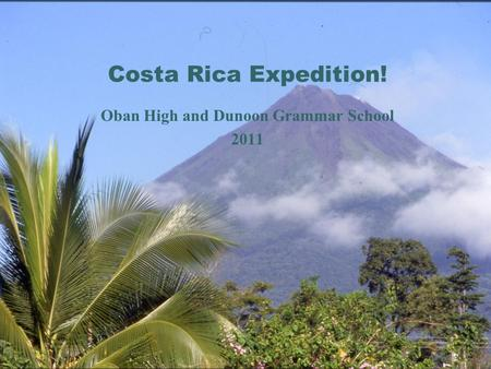 Costa Rica Expedition! Oban High and Dunoon Grammar School 2011.